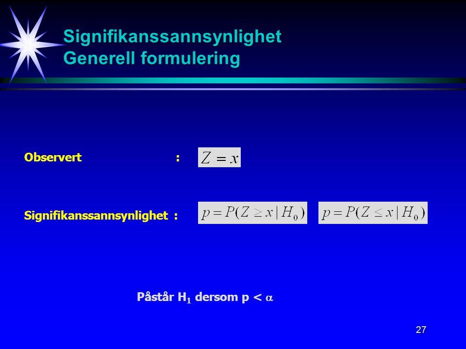 27 Signifikanssannsynlighet Generell formulering Observert : Signifikanssannsynlighet : Påstår H 1 dersom p < 