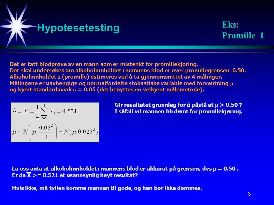 44 Tosidig test Målemodellen Nullhypotesen: Alternativ hypotese: Påstår H 1 dersom: Signifikansnivået: k : Kritisk verdi n målinger av  : X 1, X 2,…, X n Målingene er uavhengige og normalfordelte stokastiske variable med ukjent forventning  og kjent varians  2.