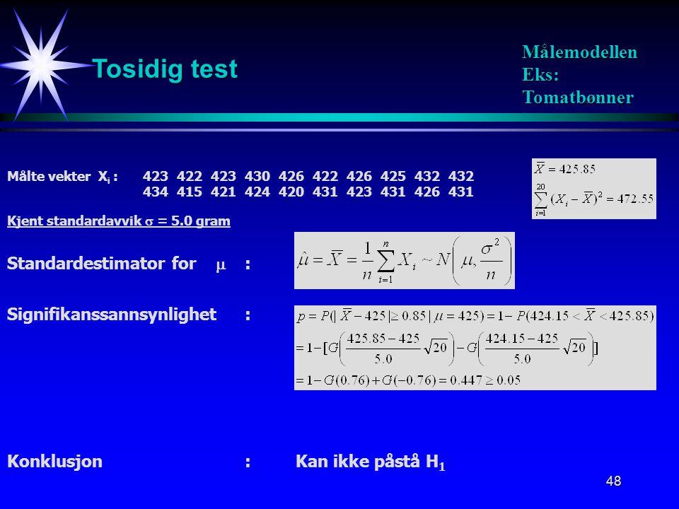 48 Tosidig test Målemodellen Eks: Tomatbønner Signifikanssannsynlighet: Standardestimator for  : Målte vekter X i :423422423430426422426425432432 434