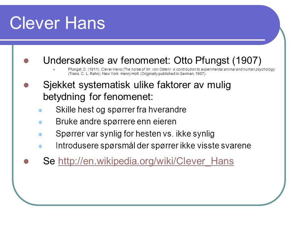 Clever Hans  Undersøkelse av fenomenet: Otto Pfungst (1907)  Pfungst, O. (1911). Clever Hans (The horse of Mr. von Osten): A contribution to experim