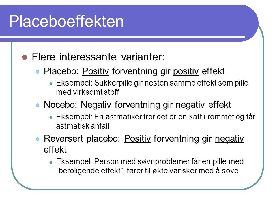 Placeboeffekten  Flere interessante varianter:  Placebo: Positiv forventning gir positiv effekt  Eksempel: Sukkerpille gir nesten samme effekt som