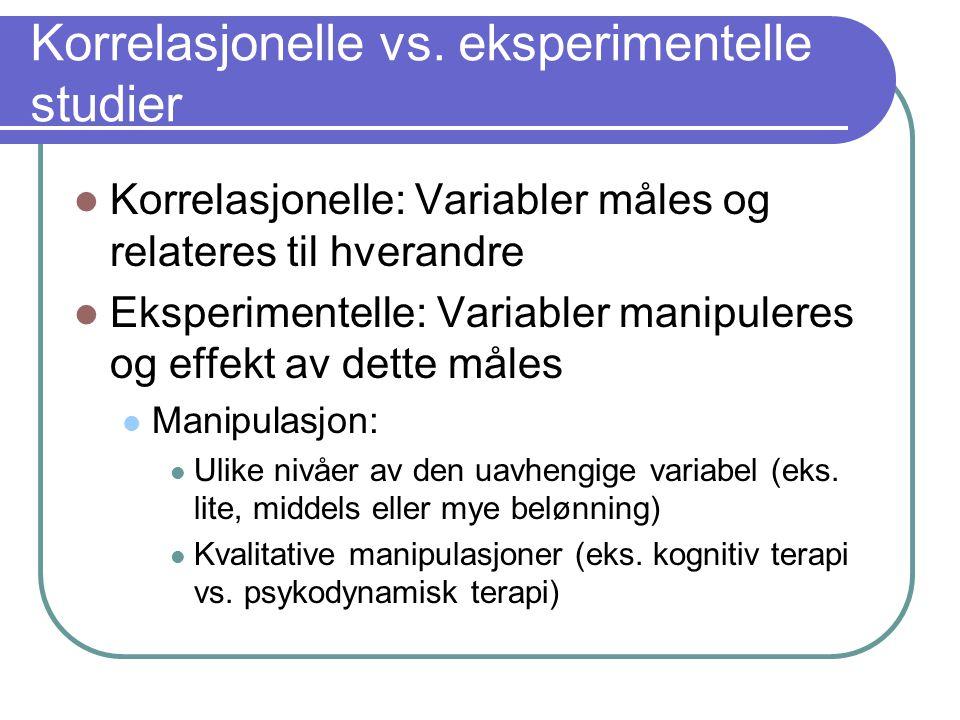 Korrelasjonelle vs. eksperimentelle studier  Korrelasjonelle: Variabler måles og relateres til hverandre  Eksperimentelle: Variabler manipuleres og