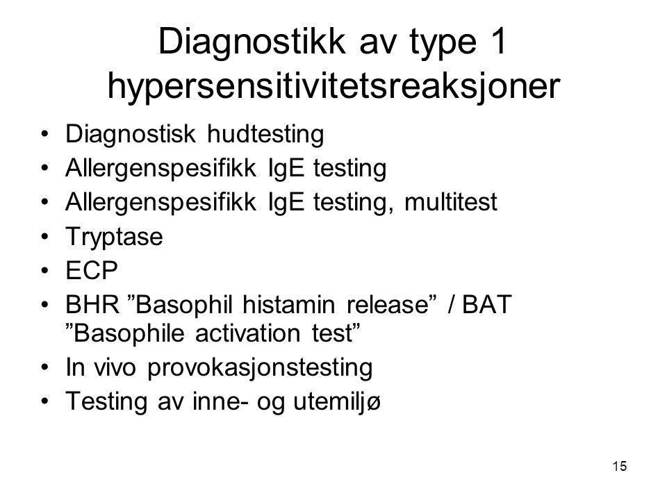 15 Diagnostikk av type 1 hypersensitivitetsreaksjoner •Diagnostisk hudtesting •Allergenspesifikk IgE testing •Allergenspesifikk IgE testing, multitest