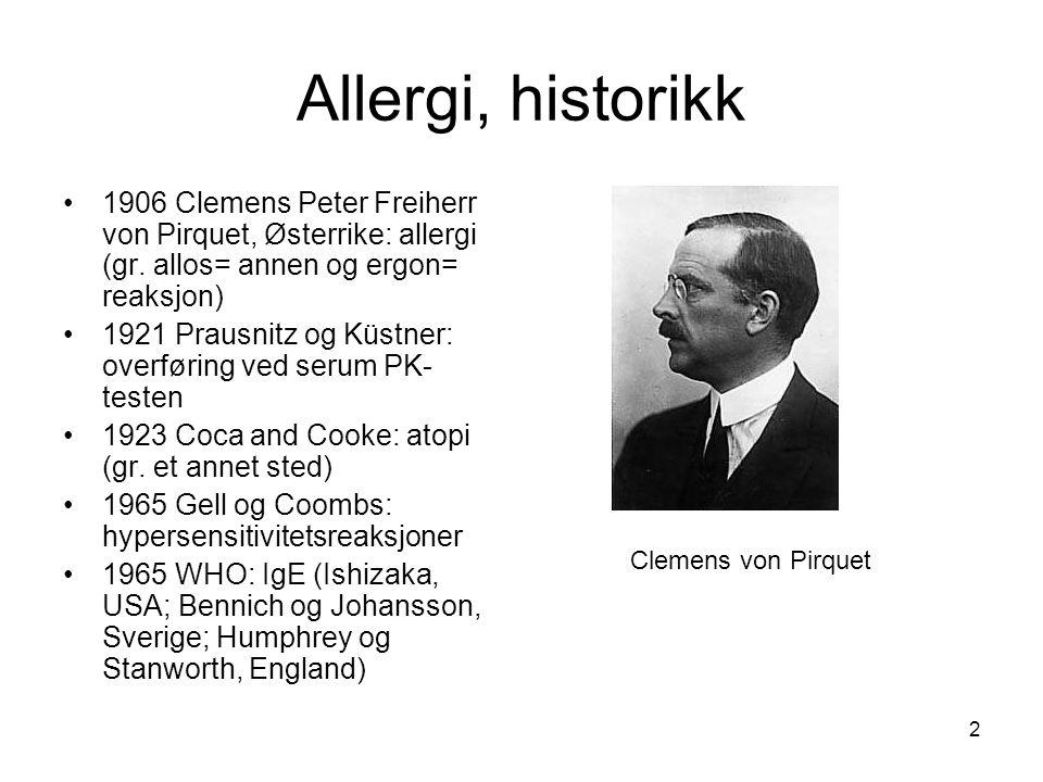 2 Allergi, historikk •1906 Clemens Peter Freiherr von Pirquet, Østerrike: allergi (gr. allos= annen og ergon= reaksjon) •1921 Prausnitz og Küstner: ov