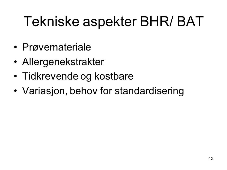 43 Tekniske aspekter BHR/ BAT •Prøvemateriale •Allergenekstrakter •Tidkrevende og kostbare •Variasjon, behov for standardisering