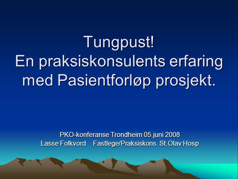 Tungpust! En praksiskonsulents erfaring med Pasientforløp prosjekt. PKO-konferanse Trondheim 05.juni 2008 Lasse Folkvord Fastlege/Praksiskons. St.Olav