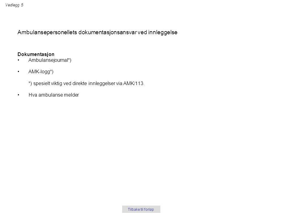 Ambulansepersonellets dokumentasjonsansvar ved innleggelse Dokumentasjon •Ambulansejournal*) •AMK-logg*) *) spesielt viktig ved direkte innleggelser v