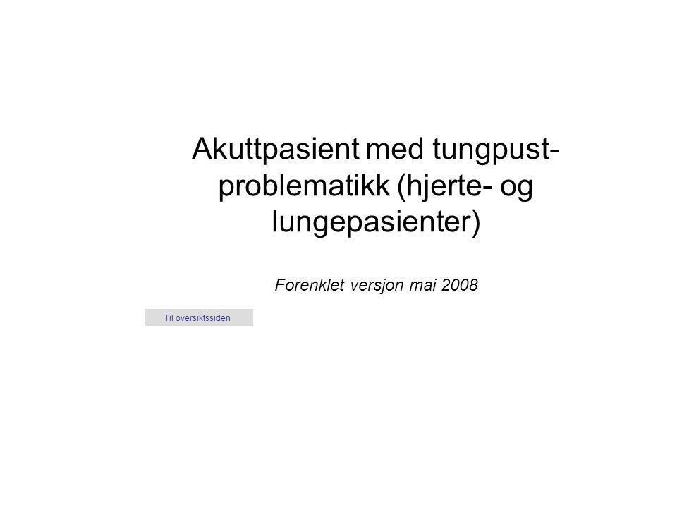 Akuttpasient med tungpust- problematikk (hjerte- og lungepasienter) Forenklet versjon mai 2008 Til oversiktssiden