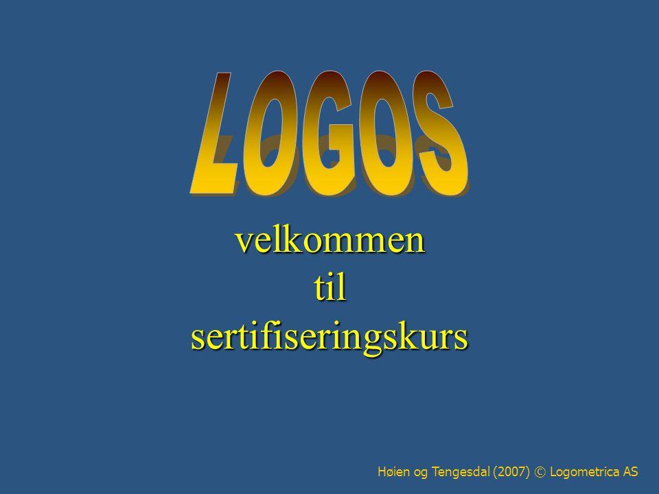velkommen til sertifiseringskurs Høien og Tengesdal (2007) © Logometrica AS