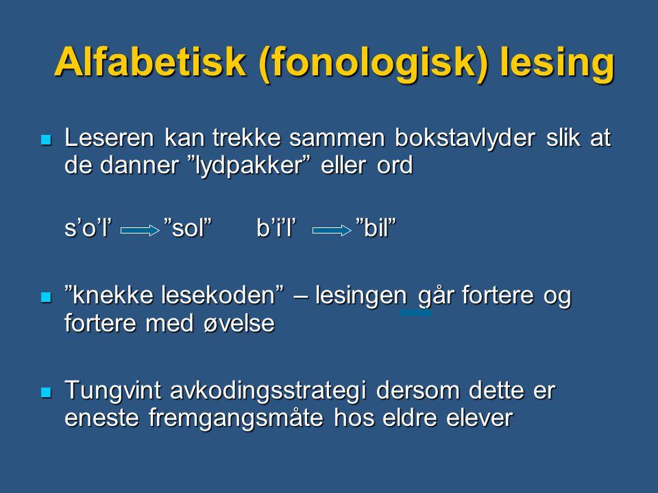 "Alfabetisk (fonologisk) lesing  Leseren kan trekke sammen bokstavlyder slik at de danner ""lydpakker"" eller ord s'o'l' ""sol"" b'i'l' ""bil""  ""knekke le"