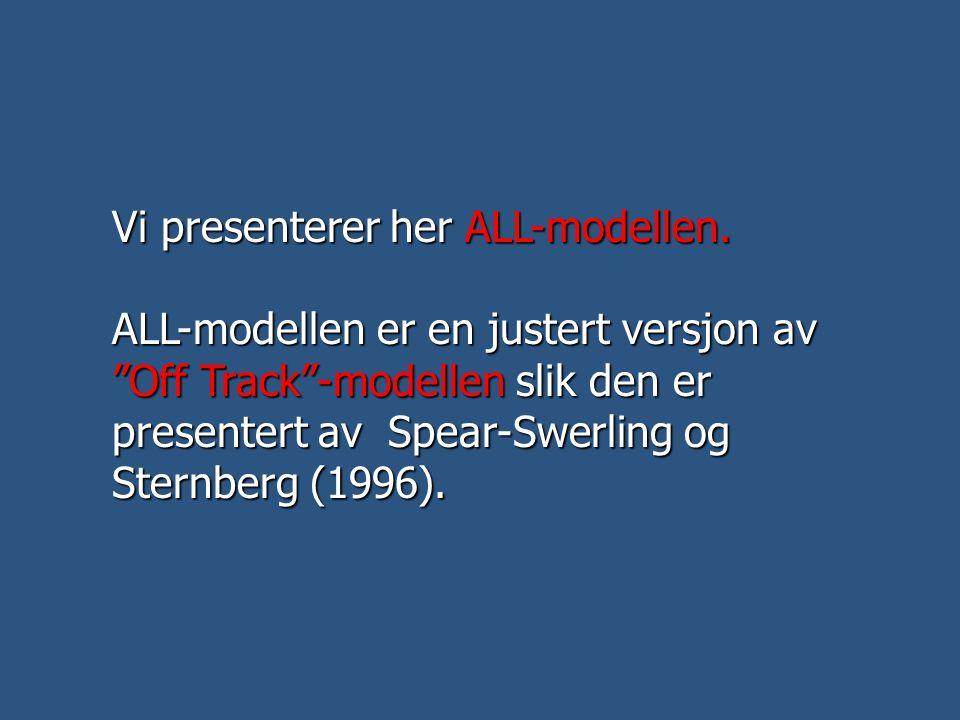 """Vi presenterer her ALL-modellen. ALL-modellen er en justert versjon av """"Off Track""""-modellen slik den er presentert av Spear-Swerling og Sternberg (199"""