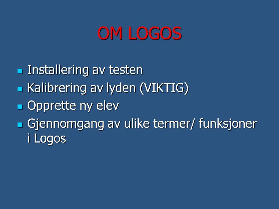 OM LOGOS  Installering av testen  Kalibrering av lyden (VIKTIG)  Opprette ny elev  Gjennomgang av ulike termer/ funksjoner i Logos