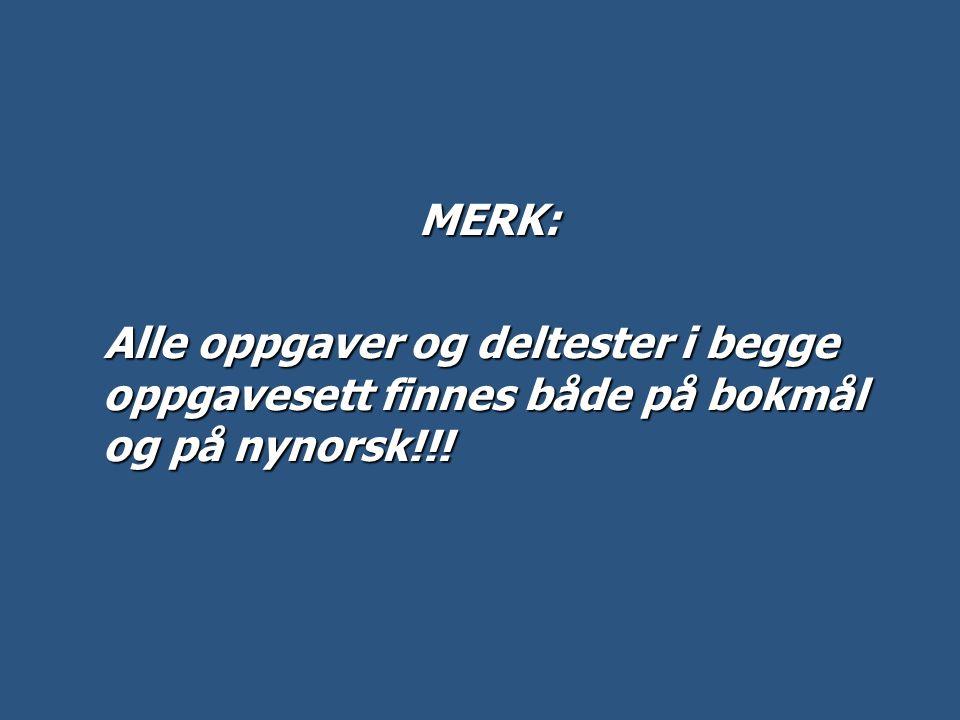 MERK: Alle oppgaver og deltester i begge oppgavesett finnes både på bokmål og på nynorsk!!! Alle oppgaver og deltester i begge oppgavesett finnes både