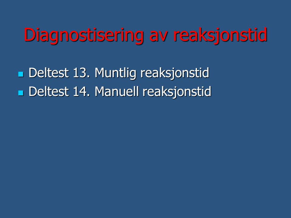 Diagnostisering av reaksjonstid  Deltest 13. Muntlig reaksjonstid  Deltest 14. Manuell reaksjonstid