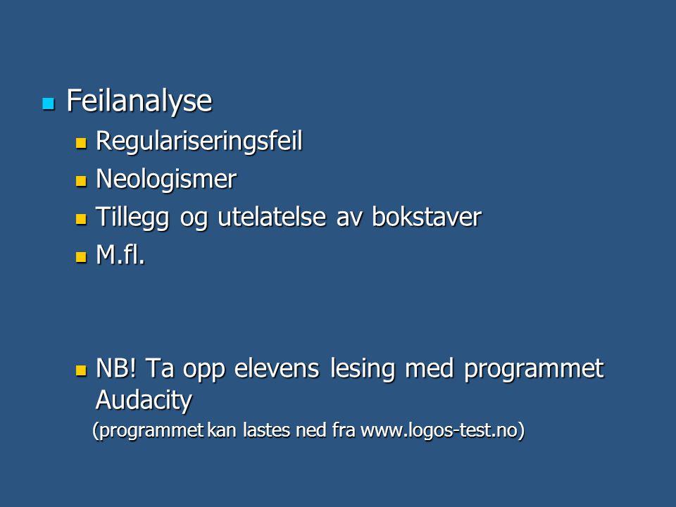  Feilanalyse  Regulariseringsfeil  Neologismer  Tillegg og utelatelse av bokstaver  M.fl.  NB! Ta opp elevens lesing med programmet Audacity (pr