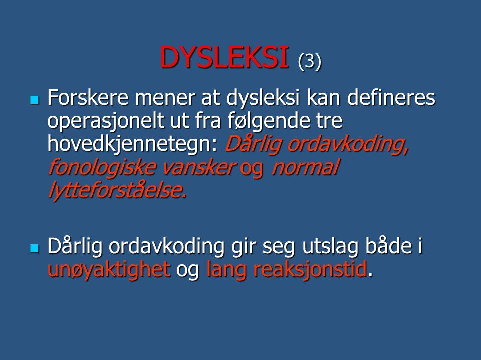 DYSLEKSI (3)  Forskere mener at dysleksi kan defineres operasjonelt ut fra følgende tre hovedkjennetegn: Dårlig ordavkoding, fonologiske vansker og n