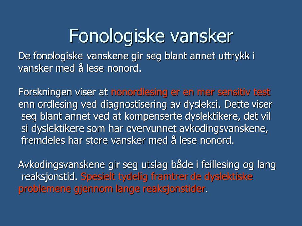 Fonologiske vansker De fonologiske vanskene gir seg blant annet uttrykk i vansker med å lese nonord. Forskningen viser at nonordlesing er en mer sensi