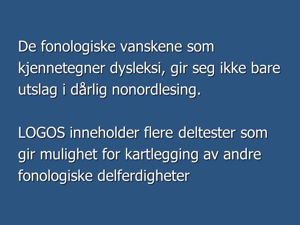 De fonologiske vanskene som kjennetegner dysleksi, gir seg ikke bare utslag i dårlig nonordlesing. LOGOS inneholder flere deltester som gir mulighet f