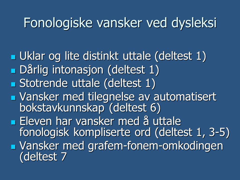 Fonologiske vansker ved dysleksi  Uklar og lite distinkt uttale (deltest 1)  Dårlig intonasjon (deltest 1)  Stotrende uttale (deltest 1)  Vansker