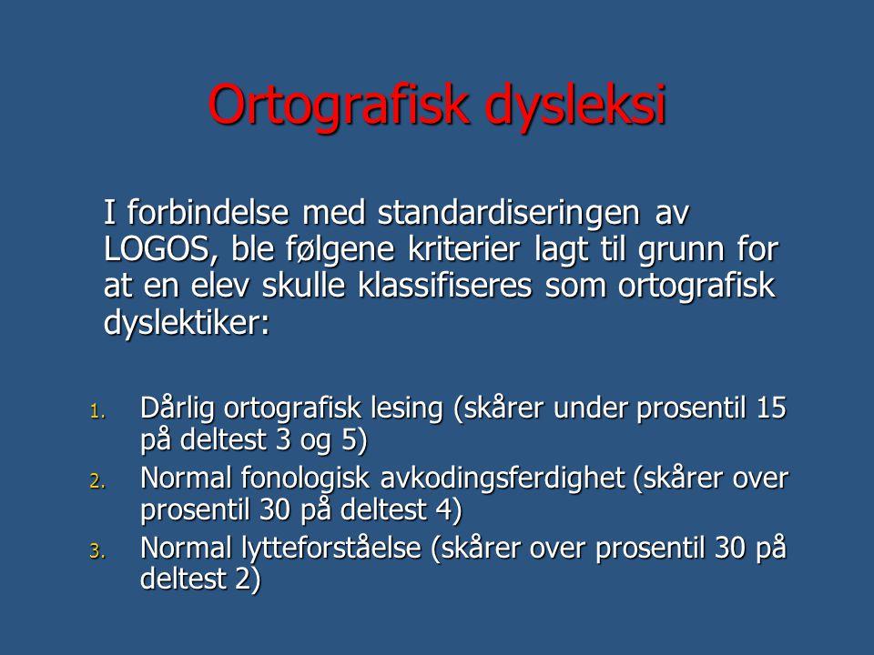 Ortografisk dysleksi I forbindelse med standardiseringen av LOGOS, ble følgene kriterier lagt til grunn for at en elev skulle klassifiseres som ortogr