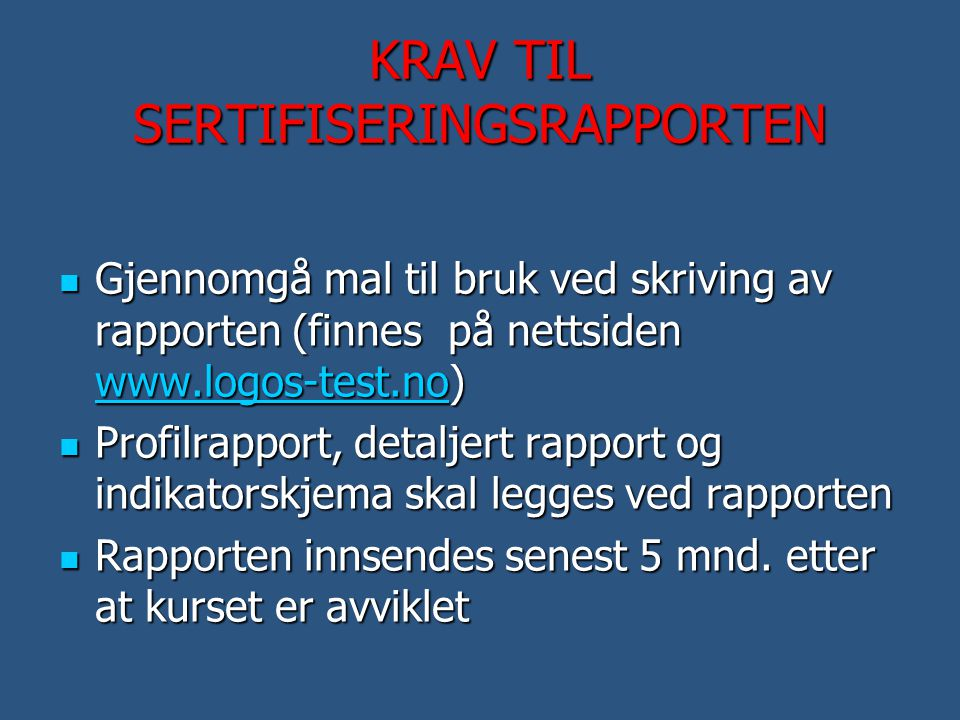 KRAV TIL SERTIFISERINGSRAPPORTEN  Gjennomgå mal til bruk ved skriving av rapporten (finnes på nettsiden www.logos-test.no) www.logos-test.no  Profil