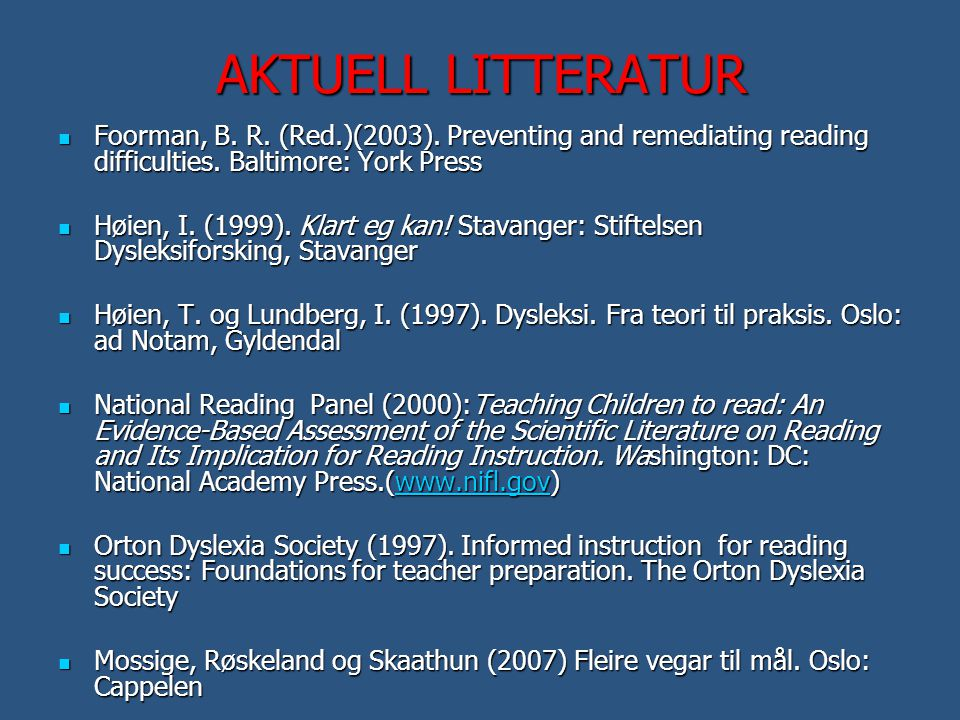 AKTUELL LITTERATUR  Foorman, B. R. (Red.)(2003). Preventing and remediating reading difficulties. Baltimore: York Press  Høien, I. (1999). Klart eg