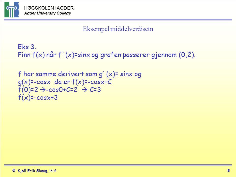 HØGSKOLEN I AGDER Agder University College © Kjell Erik Skaug, HiA5 Eksempel middelverdisetn Eks 3. Finn f(x) når f`(x)=sinx og grafen passerer gjenno