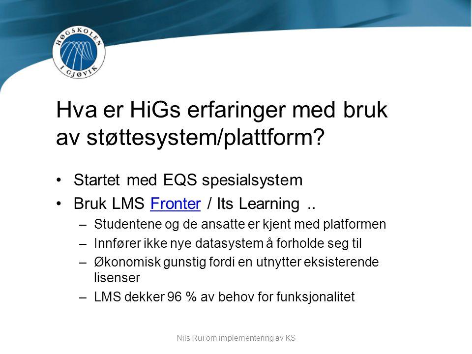 •Startet med EQS spesialsystem •Bruk LMS Fronter / Its Learning..Fronter –Studentene og de ansatte er kjent med platformen –Innfører ikke nye datasyst