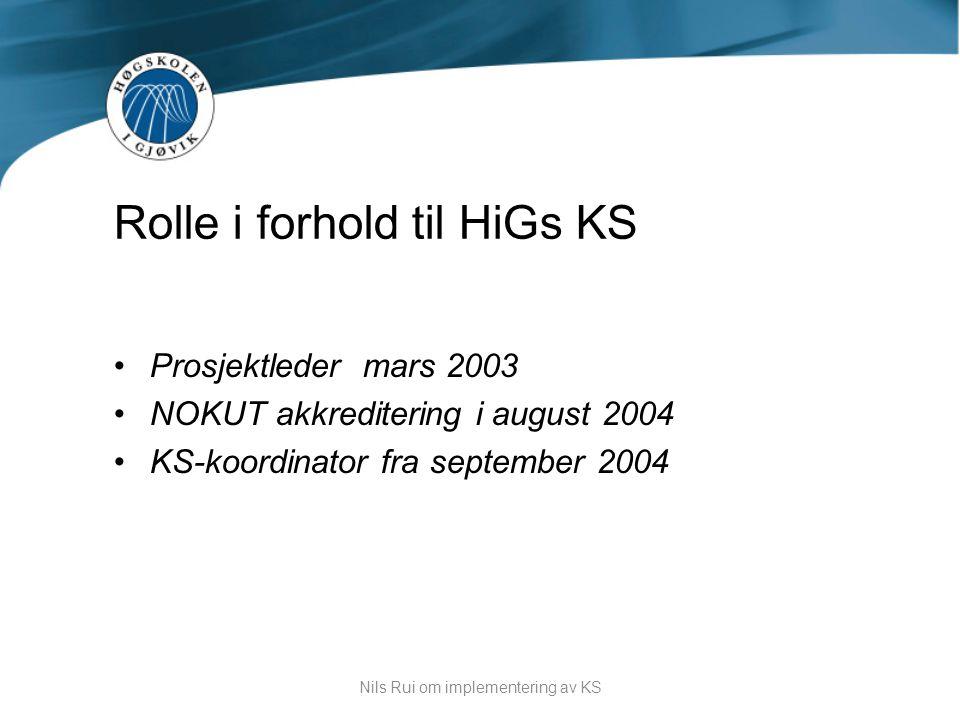•Prosjektleder mars 2003 •NOKUT akkreditering i august 2004 •KS-koordinator fra september 2004 Rolle i forhold til HiGs KS Nils Rui om implementering