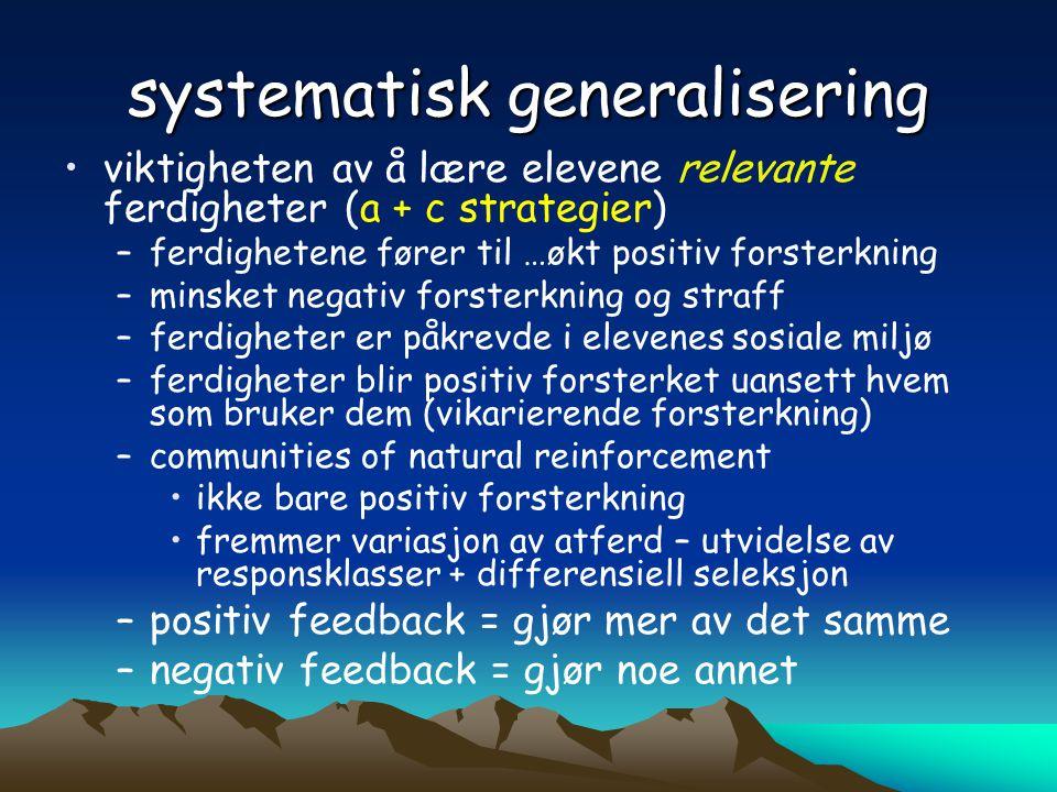 systematisk generalisering •viktigheten av å lære elevene relevante ferdigheter (a + c strategier) –ferdighetene fører til …økt positiv forsterkning –