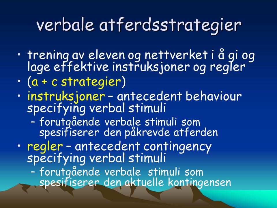 verbale atferdsstrategier •trening av eleven og nettverket i å gi og lage effektive instruksjoner og regler •(a + c strategier) •instruksjoner – antec