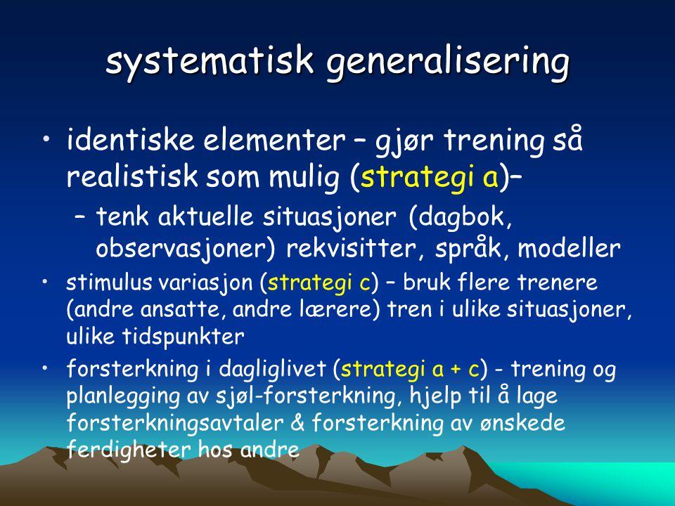 systematisk generalisering •identiske elementer – gjør trening så realistisk som mulig (strategi a)– –tenk aktuelle situasjoner (dagbok, observasjoner