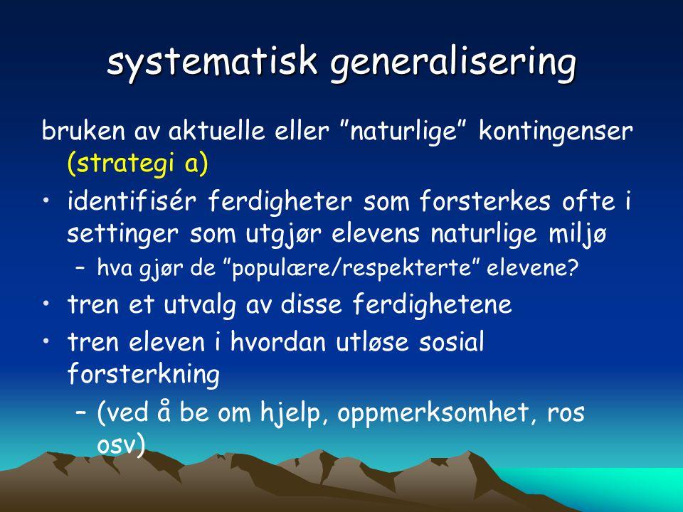 """systematisk generalisering bruken av aktuelle eller """"naturlige"""" kontingenser (strategi a) •identifisér ferdigheter som forsterkes ofte i settinger som"""