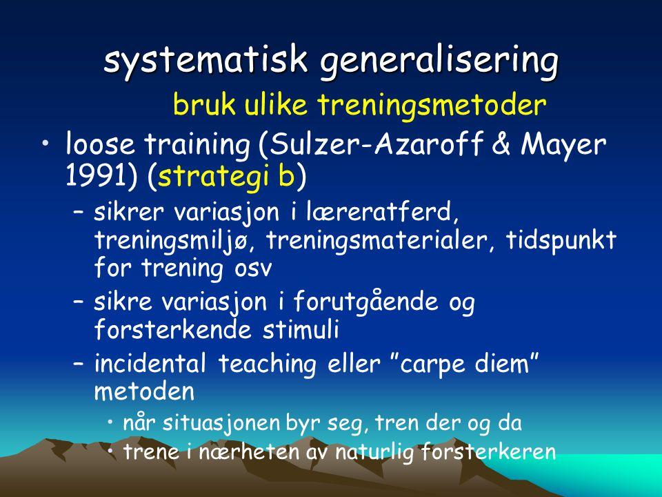 systematisk generalisering bruk ulike treningsmetoder •loose training (Sulzer-Azaroff & Mayer 1991) (strategi b) –sikrer variasjon i læreratferd, tren