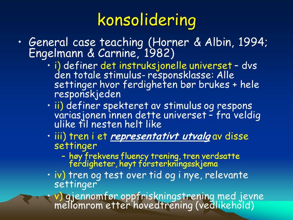 konsolidering •General case teaching (Horner & Albin, 1994; Engelmann & Carnine, 1982) •i) definer det instruksjonelle universet – dvs den totale stim