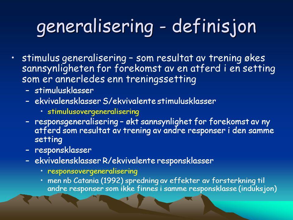generalisering - definisjon •stimulus generalisering – som resultat av trening økes sannsynligheten for forekomst av en atferd i en setting som er ann