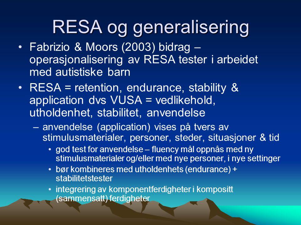 RESA og generalisering •Fabrizio & Moors (2003) bidrag – operasjonalisering av RESA tester i arbeidet med autistiske barn •RESA = retention, endurance
