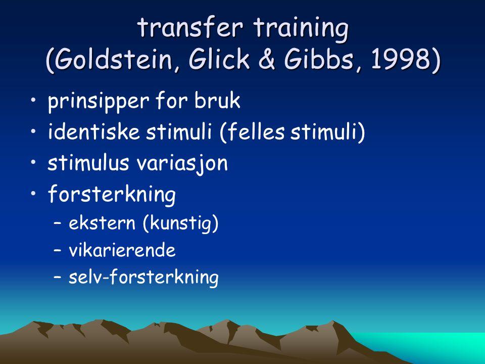 transfer training (Goldstein, Glick & Gibbs, 1998) •prinsipper for bruk •identiske stimuli (felles stimuli) •stimulus variasjon •forsterkning –ekstern