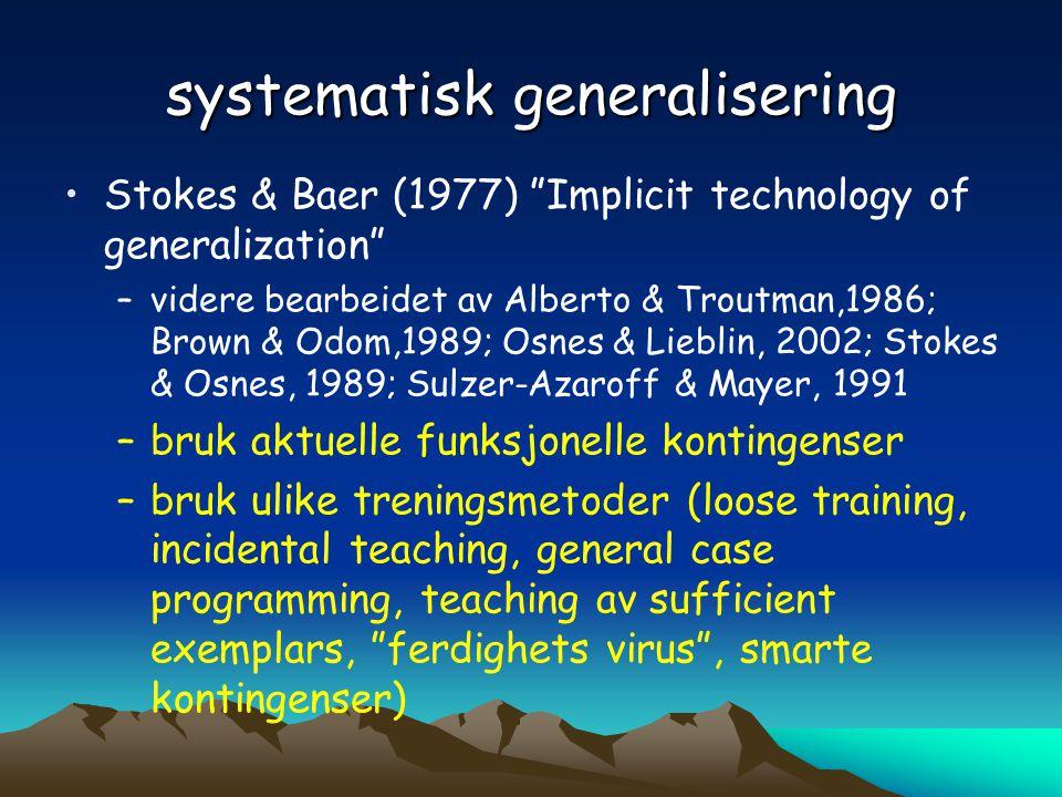 """systematisk generalisering •Stokes & Baer (1977) """"Implicit technology of generalization"""" –videre bearbeidet av Alberto & Troutman,1986; Brown & Odom,1"""