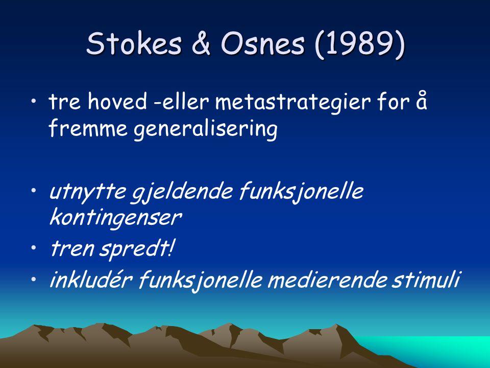 Stokes & Osnes (1989) •tre hoved -eller metastrategier for å fremme generalisering •utnytte gjeldende funksjonelle kontingenser •tren spredt! •inkludé