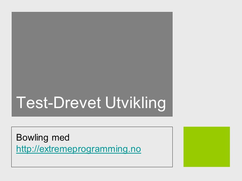 Test-Drevet Utvikling Bowling med http://extremeprogramming.no http://extremeprogramming.no