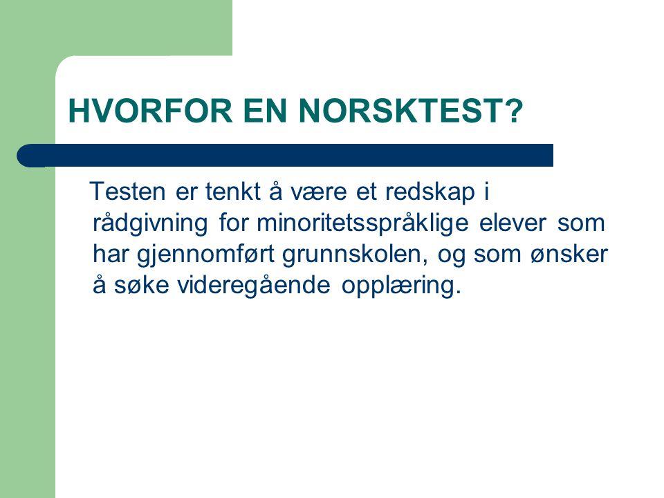 HVORFOR EN NORSKTEST? Testen er tenkt å være et redskap i rådgivning for minoritetsspråklige elever som har gjennomført grunnskolen, og som ønsker å s