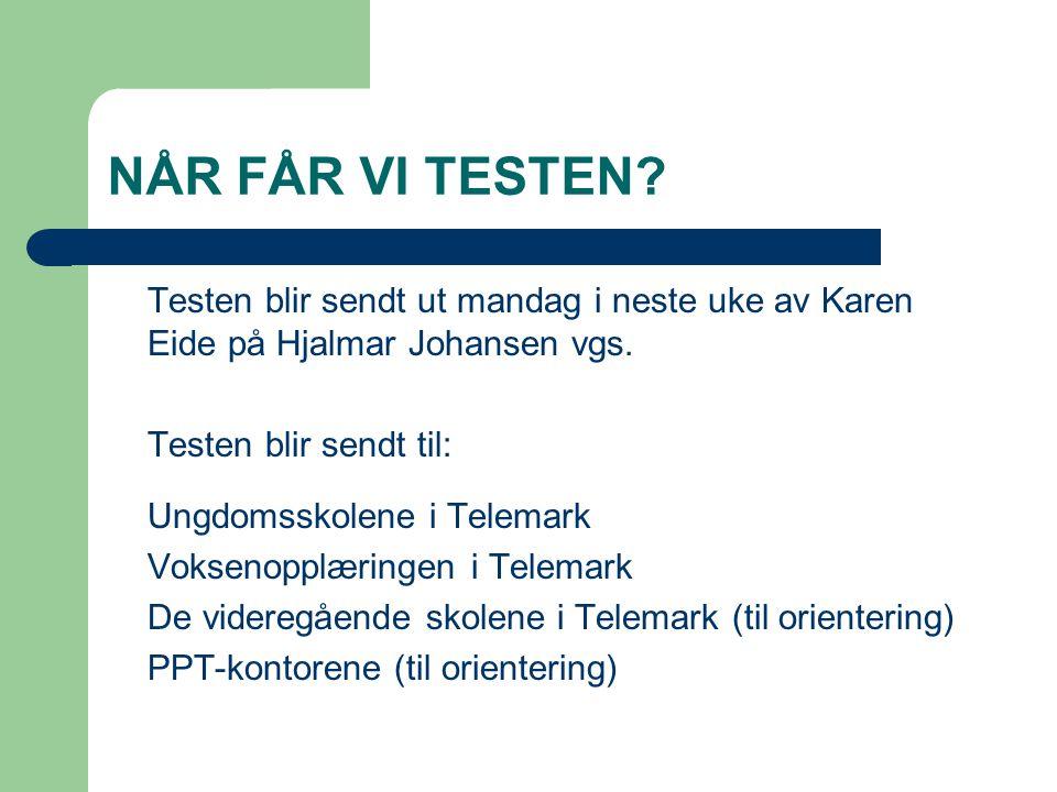 NÅR FÅR VI TESTEN? Testen blir sendt ut mandag i neste uke av Karen Eide på Hjalmar Johansen vgs. Testen blir sendt til: Ungdomsskolene i Telemark Vok