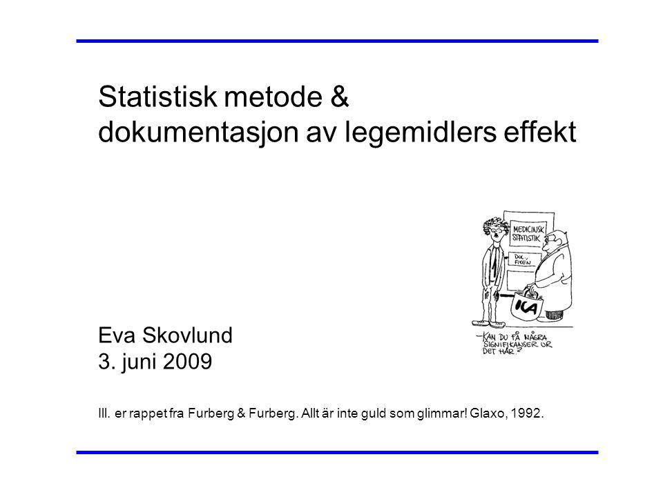 Statistisk metode & dokumentasjon av legemidlers effekt Eva Skovlund 3. juni 2009 Ill. er rappet fra Furberg & Furberg. Allt är inte guld som glimmar!
