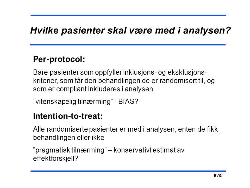Hvilke pasienter skal være med i analysen? eva Per-protocol: Bare pasienter som oppfyller inklusjons- og eksklusjons- kriterier, som får den behandlin