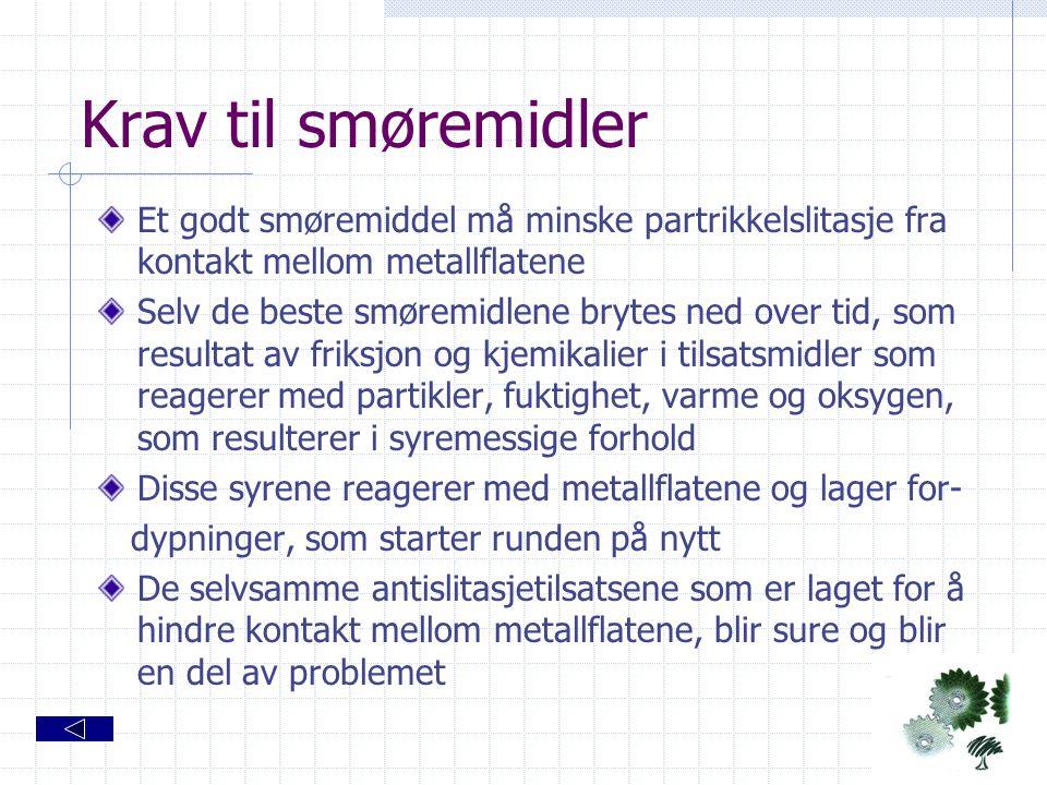 Krav til smøremidler Et godt smøremiddel må minske partrikkelslitasje fra kontakt mellom metallflatene Selv de beste smøremidlene brytes ned over tid,