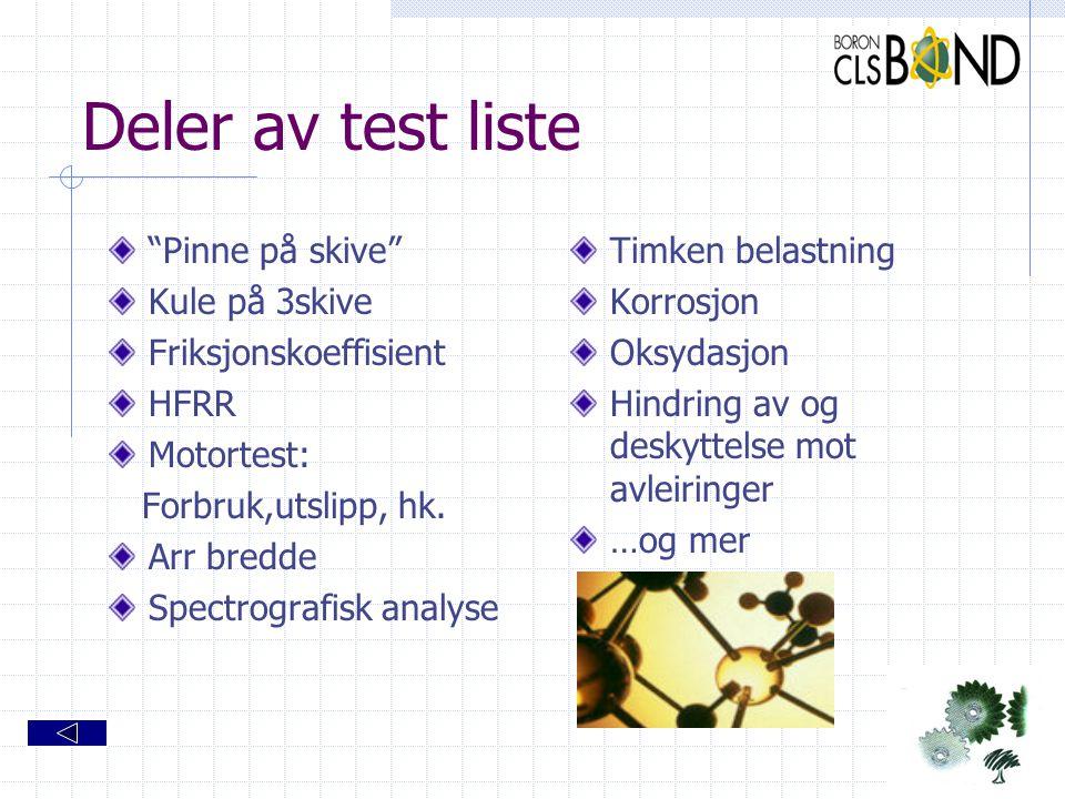 """Deler av test liste """"Pinne på skive"""" Kule på 3skive Friksjonskoeffisient HFRR Motortest: Forbruk,utslipp, hk. Arr bredde Spectrografisk analyse Timken"""