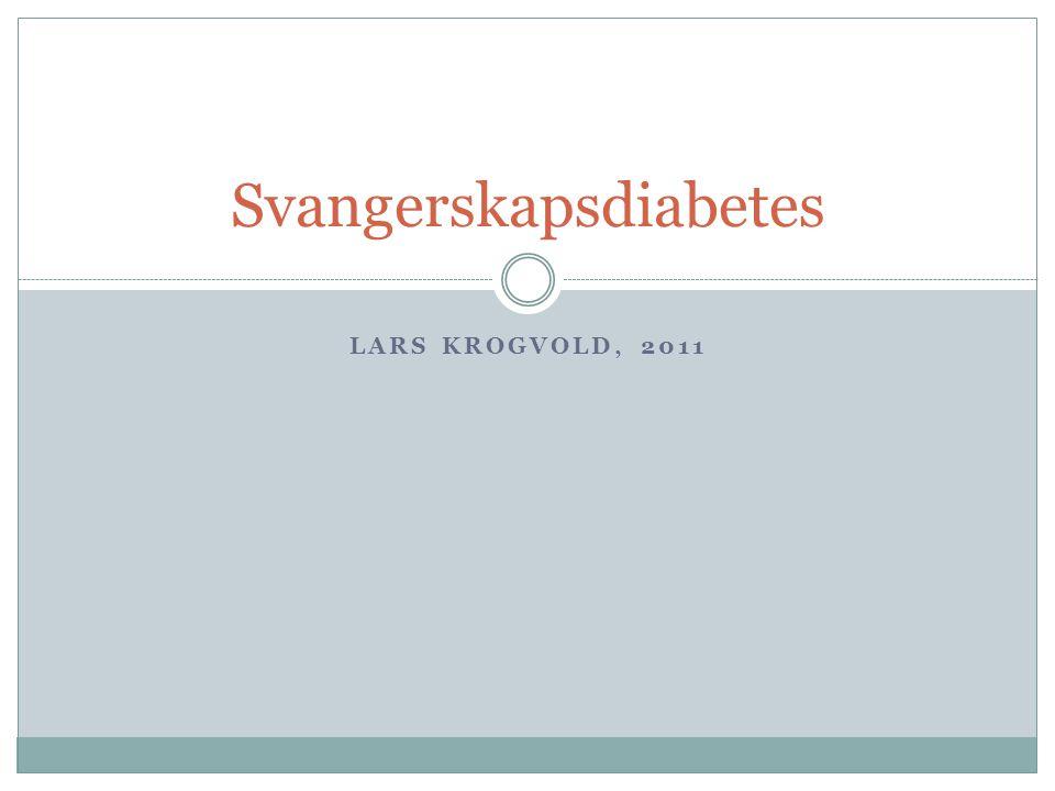 LARS KROGVOLD, 2011 Svangerskapsdiabetes