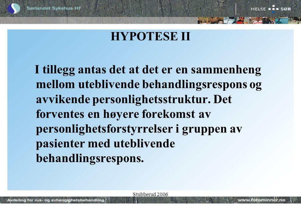 Stubberud 2006 HYPOTESE II I tillegg antas det at det er en sammenheng mellom uteblivende behandlingsrespons og avvikende personlighetsstruktur.