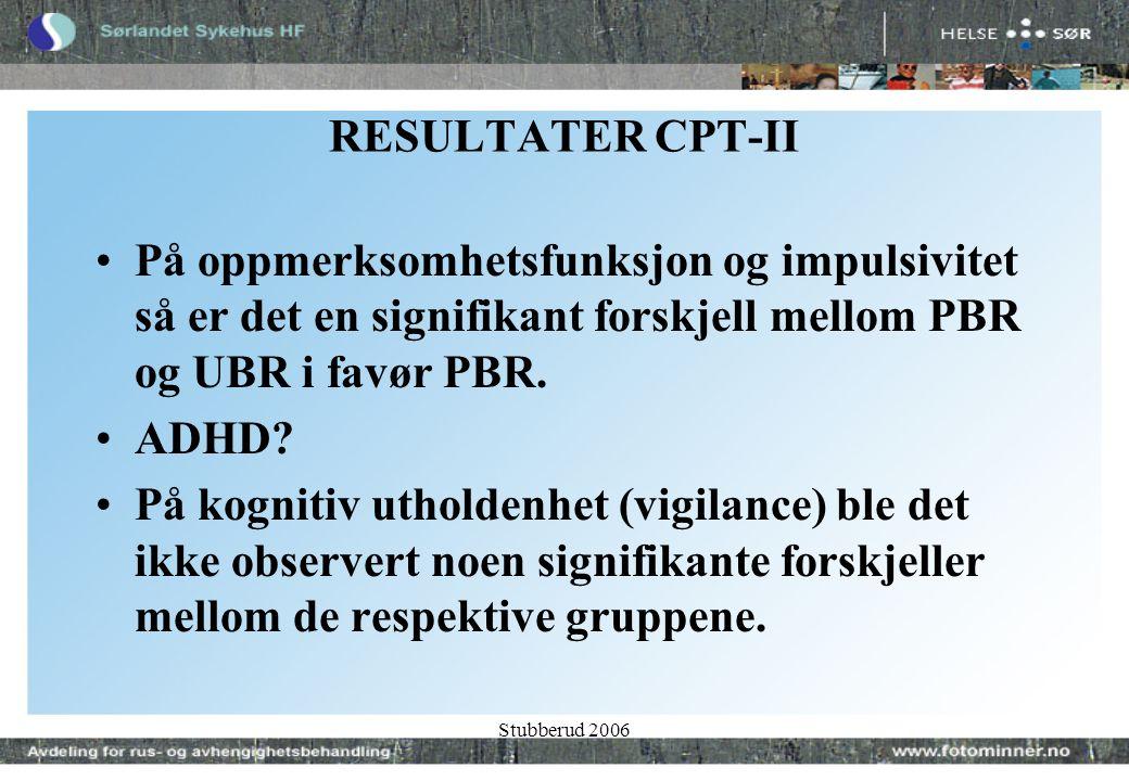 Stubberud 2006 RESULTATER CPT-II •På oppmerksomhetsfunksjon og impulsivitet så er det en signifikant forskjell mellom PBR og UBR i favør PBR.